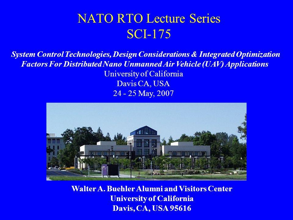 NATO RTO Lecture Series SCI-175 Walter A. Buehler Alumni and Visitors Center University of California Davis, CA, USA 95616 System Control Technologies
