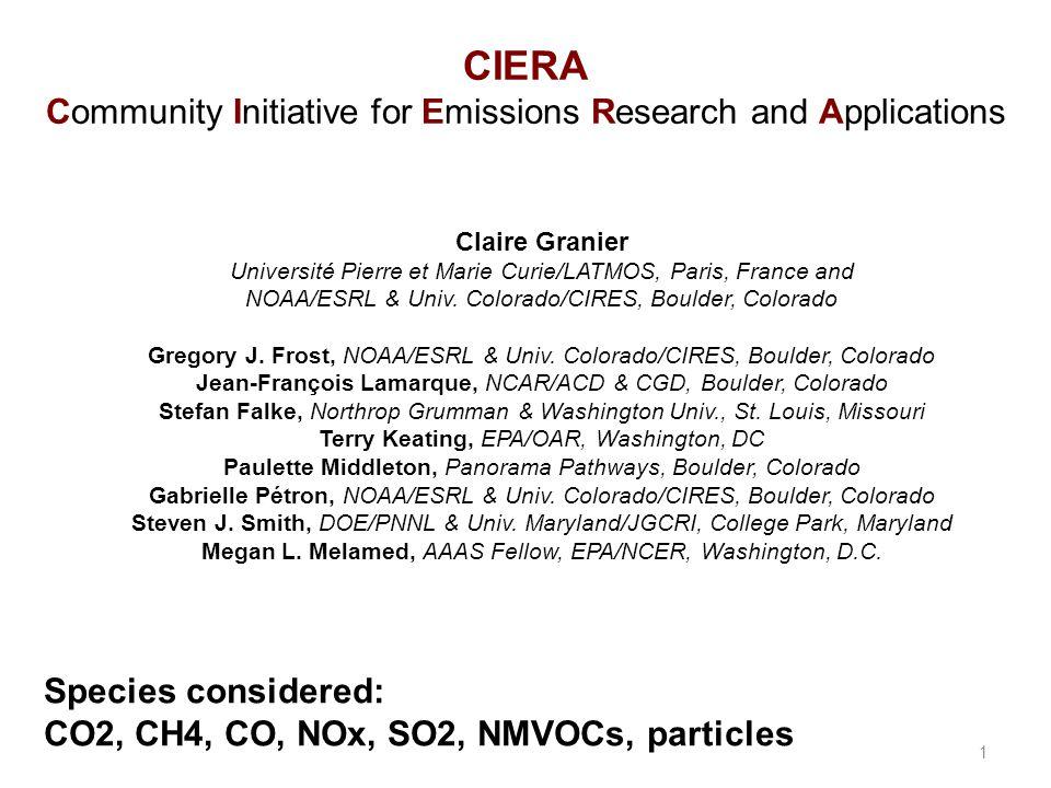 CIERA Community Initiative for Emissions Research and Applications 1 Claire Granier Université Pierre et Marie Curie/LATMOS, Paris, France and NOAA/ES