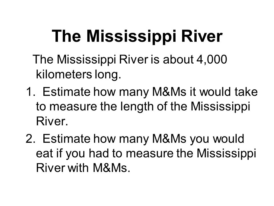 The Mississippi River The Mississippi River is about 4,000 kilometers long.