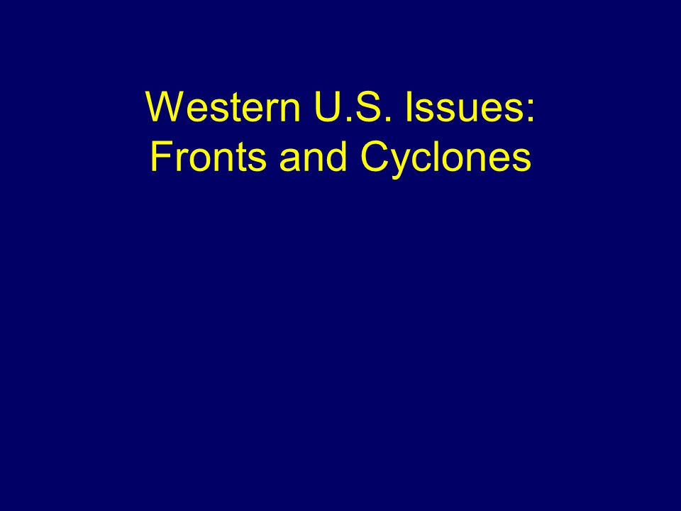 Western U.S. Issues: Fronts and Cyclones