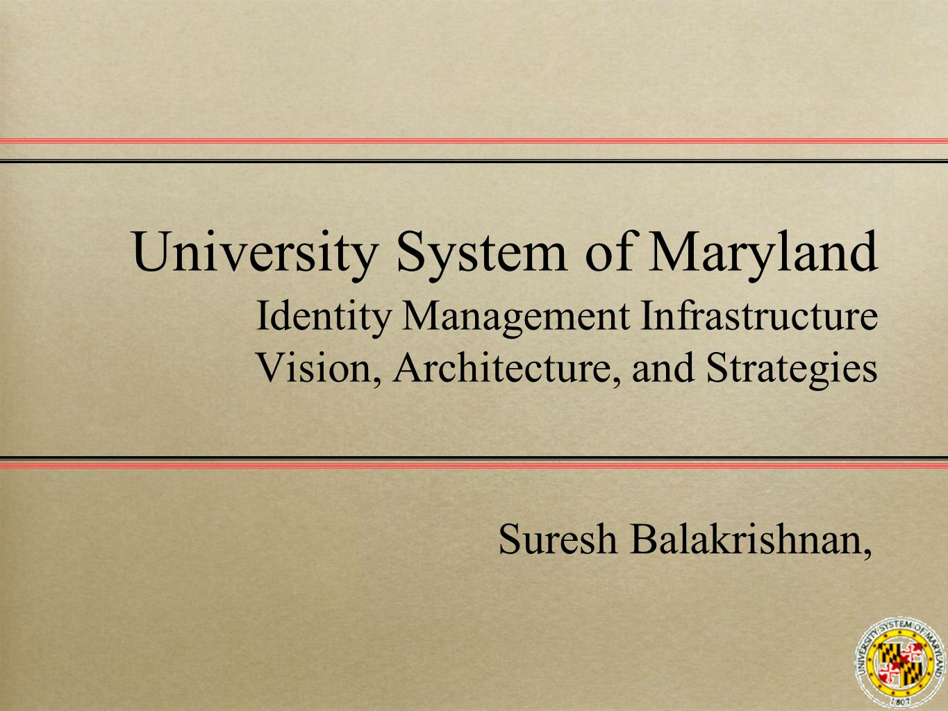 University System of Maryland Identity Management Infrastructure Vision, Architecture, and Strategies Suresh Balakrishnan,