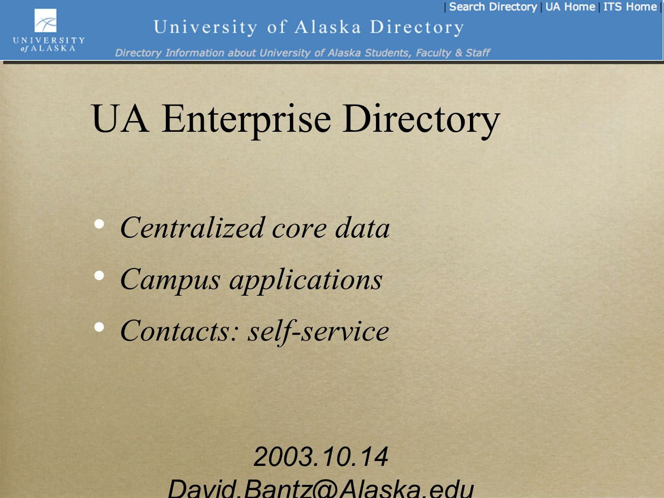 2003.10.14 David.Bantz@Alaska.edu UA Enterprise Directory Centralized core data Campus applications Contacts: self-service
