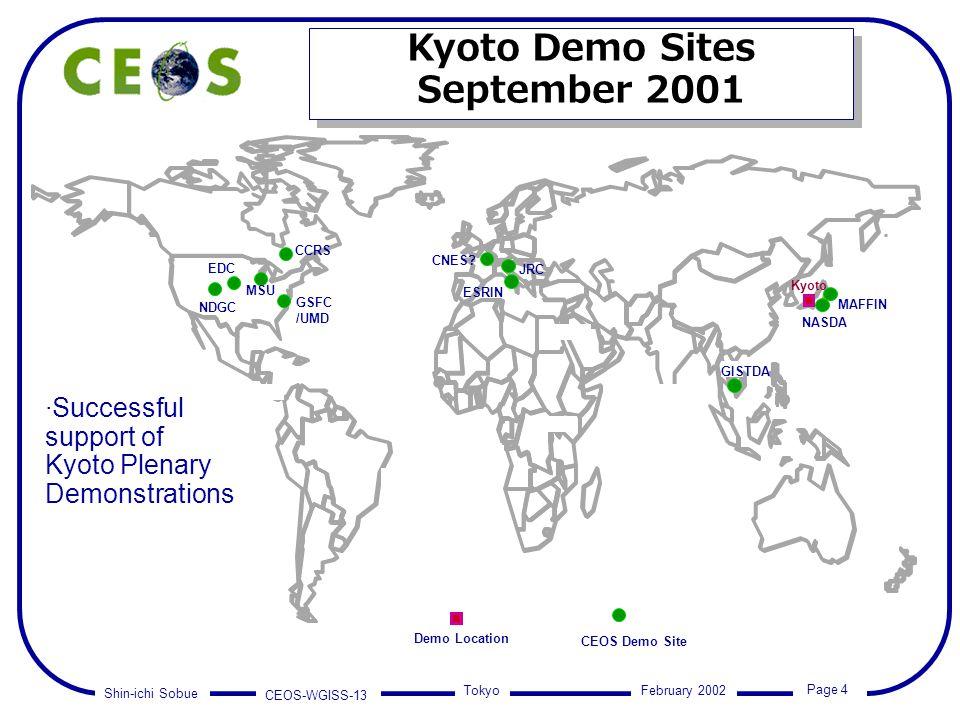 Shin-ichi Sobue CEOS-WGISS-13 Page 4 Tokyo February 2002 Kyoto Demo Sites September 2001 Kyoto Demo Sites September 2001 CEOS Demo Site CCRS NASDA ESRIN JRC GISTDA GSFC /UMD MSU EDC CNES.