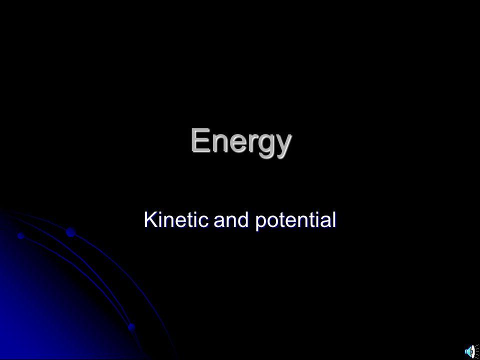 KE = 1/2mv 2 m = mass in kilograms m = mass in kilograms v = velocity in meters/sec v = velocity in meters/sec Kinetic energy is measured in Kinetic energy is measured in kg m/s m/s = kg m/s m/s = kg m/s 2 m = kg m/s 2 m = newton meter = newton meter = Joules Joules
