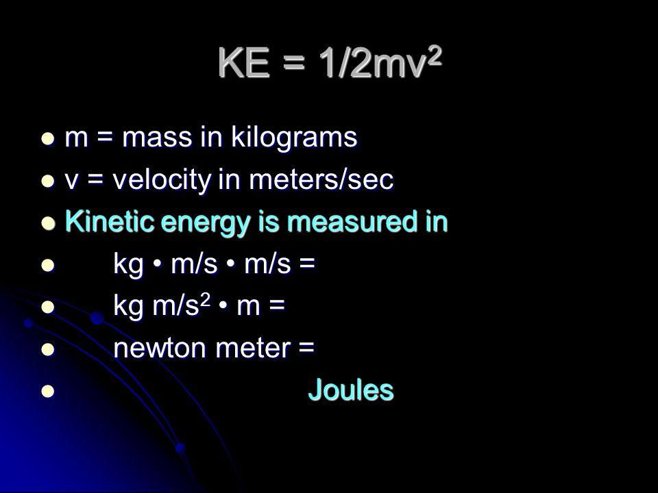 Kinetic energy Energy of motion Energy of motion KE = ½ mv 2 KE = ½ mv 2