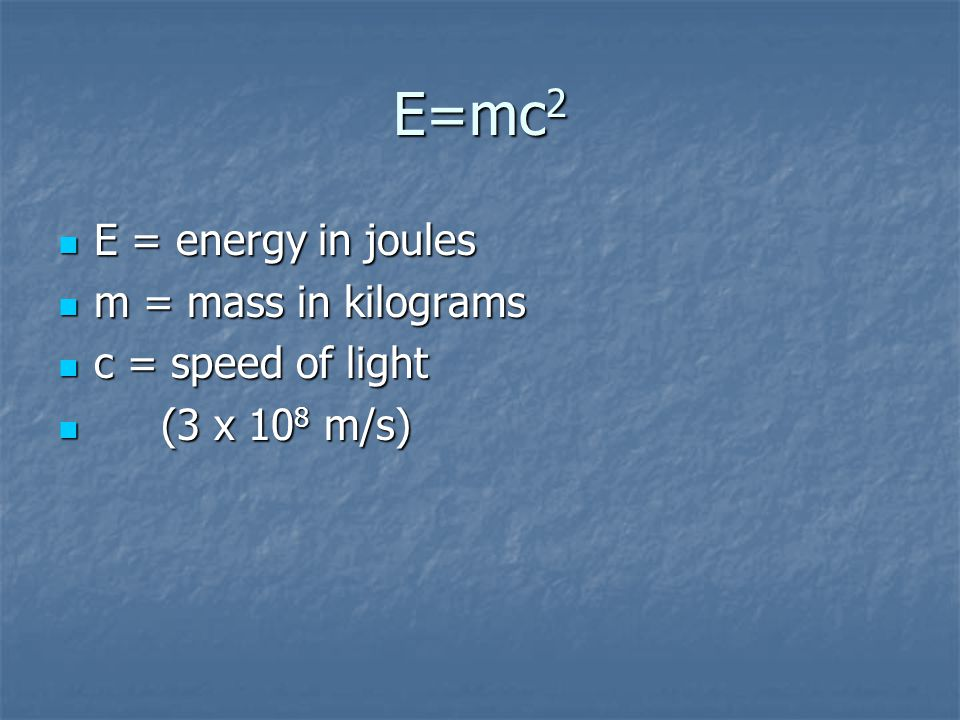 How is mass related to energy Albert gave us the answer! Albert gave us the answer! E=mc 2