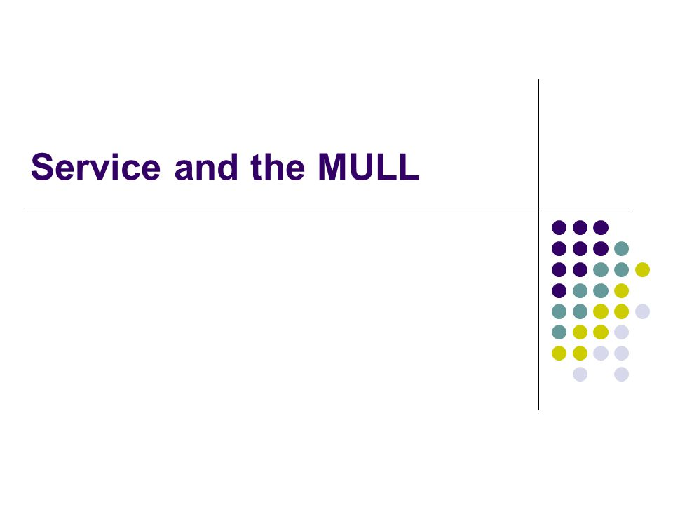 Service and the MULL