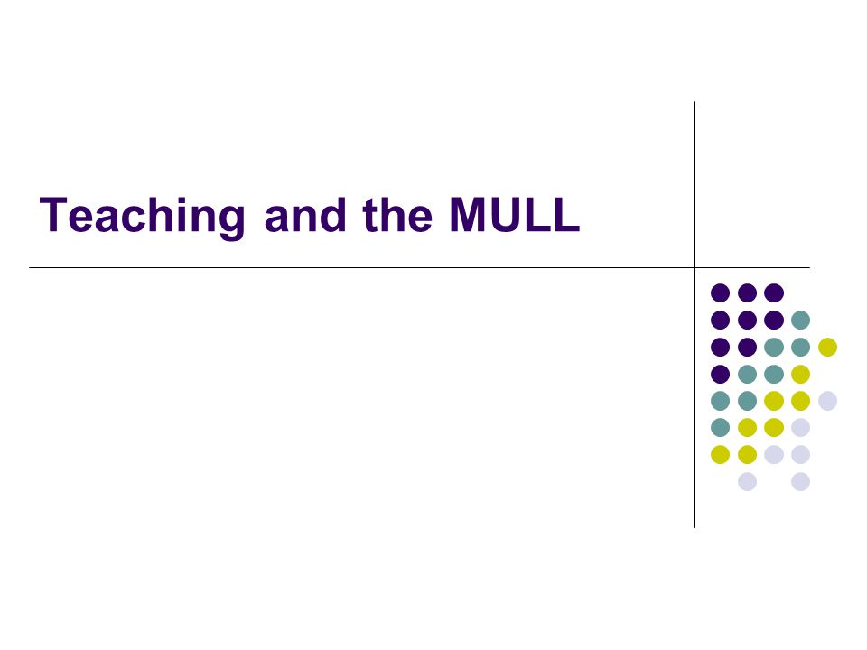 Teaching and the MULL