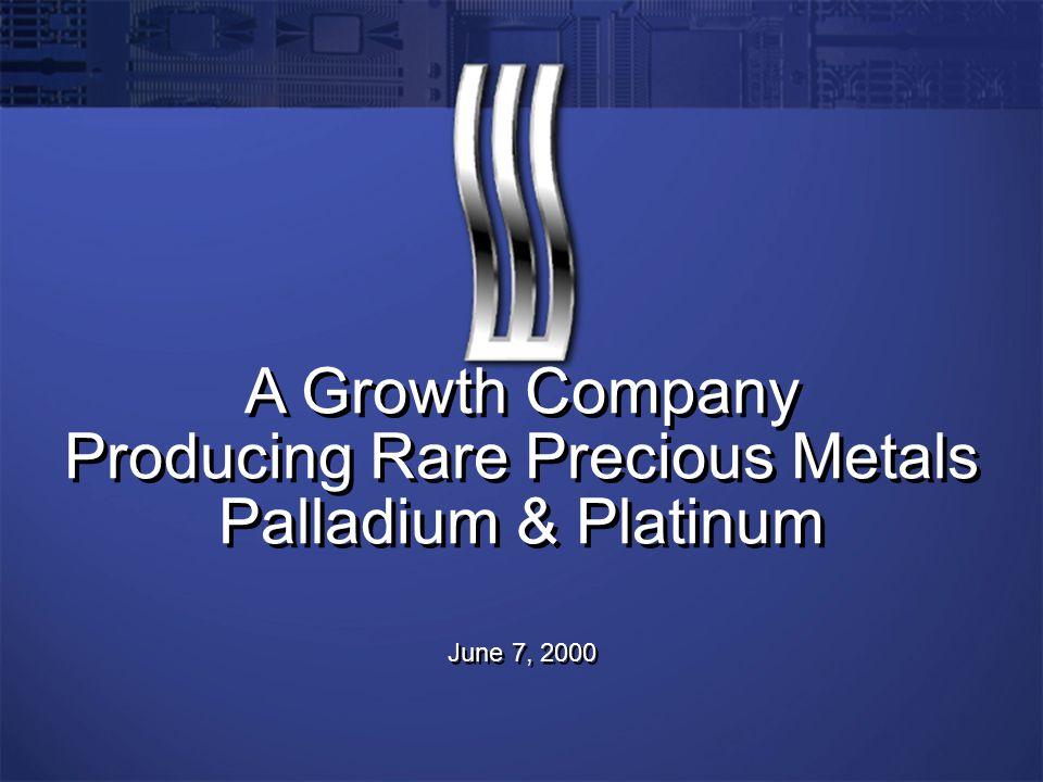 A Growth Company Producing Rare Precious Metals Palladium & Platinum June 7, 2000