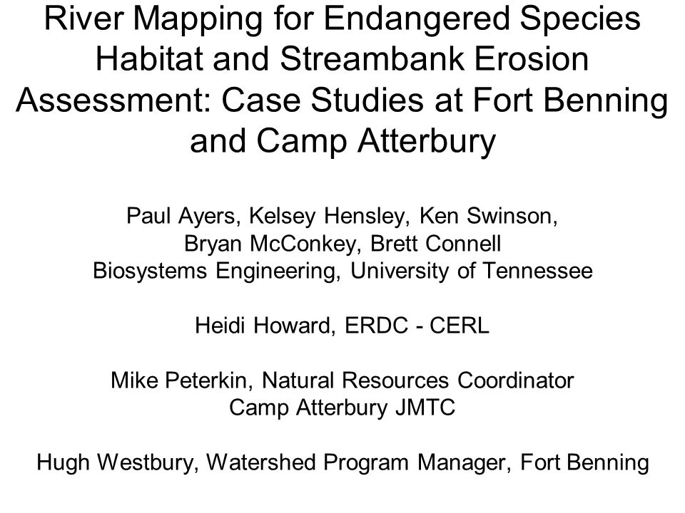 River Mapping for Endangered Species Habitat and Streambank Erosion Assessment: Case Studies at Fort Benning and Camp Atterbury Paul Ayers, Kelsey Hen