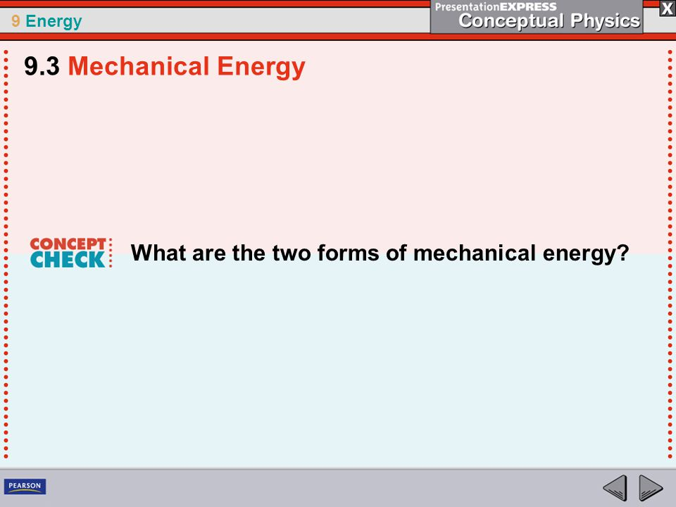 9 Energy What are the two forms of mechanical energy 9.3 Mechanical Energy