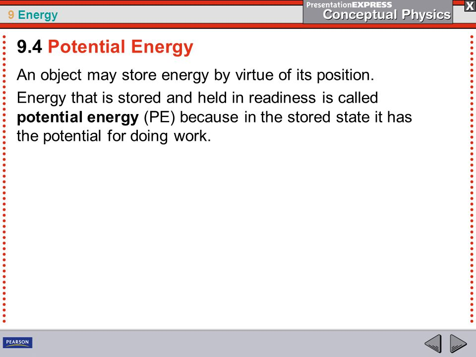 9 Energy An object may store energy by virtue of its position.