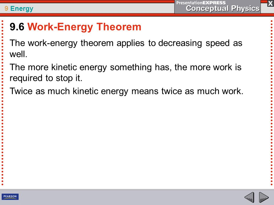 9 Energy The work-energy theorem applies to decreasing speed as well.