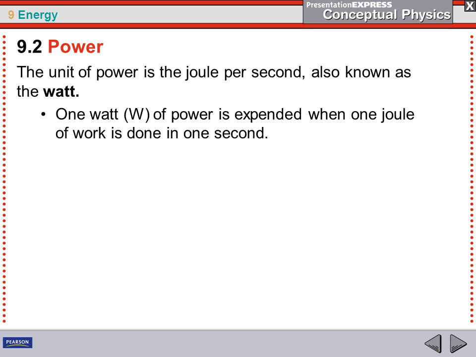 9 Energy The unit of power is the joule per second, also known as the watt.