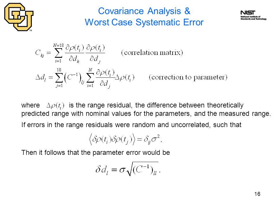 16 Covariance Analysis & Worst Case Systematic Error where is the range residual, the difference between theoretically predicted range with nominal va