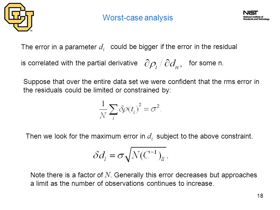 18 Worst-case analysis The error in a parameter d i is correlated with the partial derivativefor some n. Suppose that over the entire data set we were
