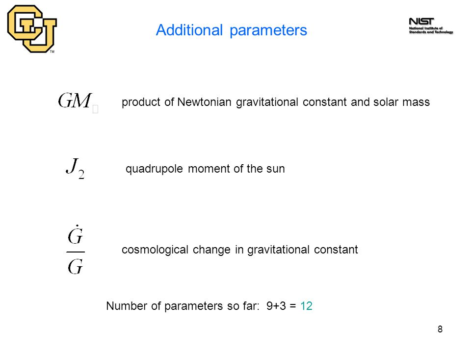 8 Additional parameters product of Newtonian gravitational constant and solar mass cosmological change in gravitational constant quadrupole moment of