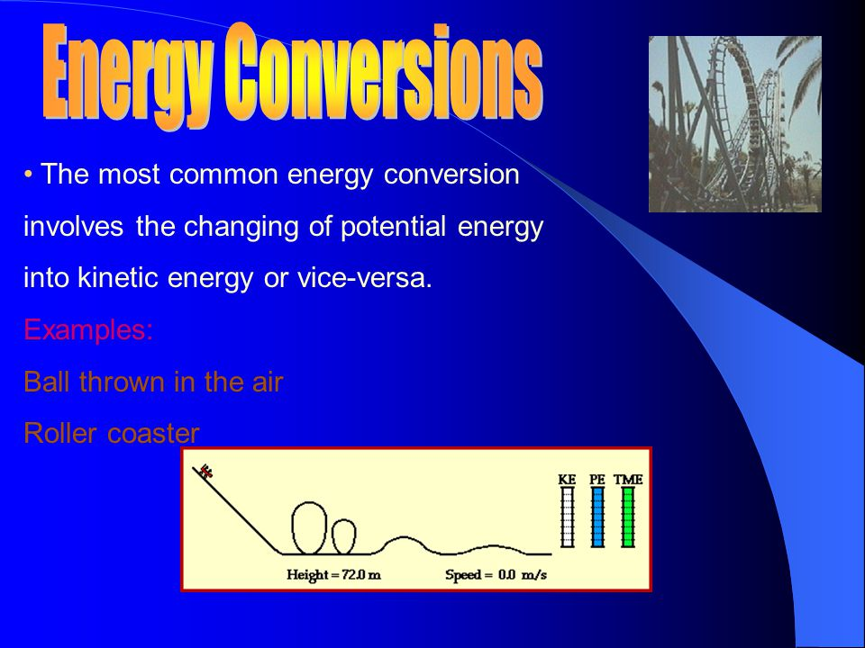 The most common energy conversion involves the changing of potential energy into kinetic energy or vice-versa.
