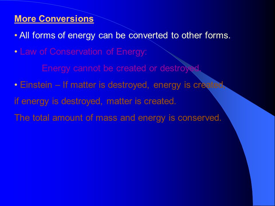 More Conversions All forms of energy can be converted to other forms.