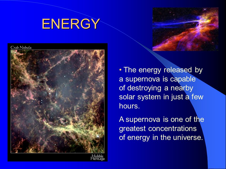 ENERGY The energy released by a supernova is capable of destroying a nearby solar system in just a few hours.