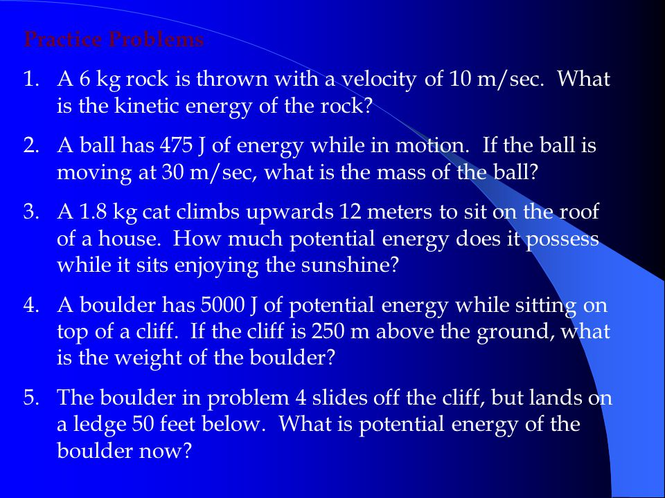 Practice Problems 1.A 6 kg rock is thrown with a velocity of 10 m/sec.