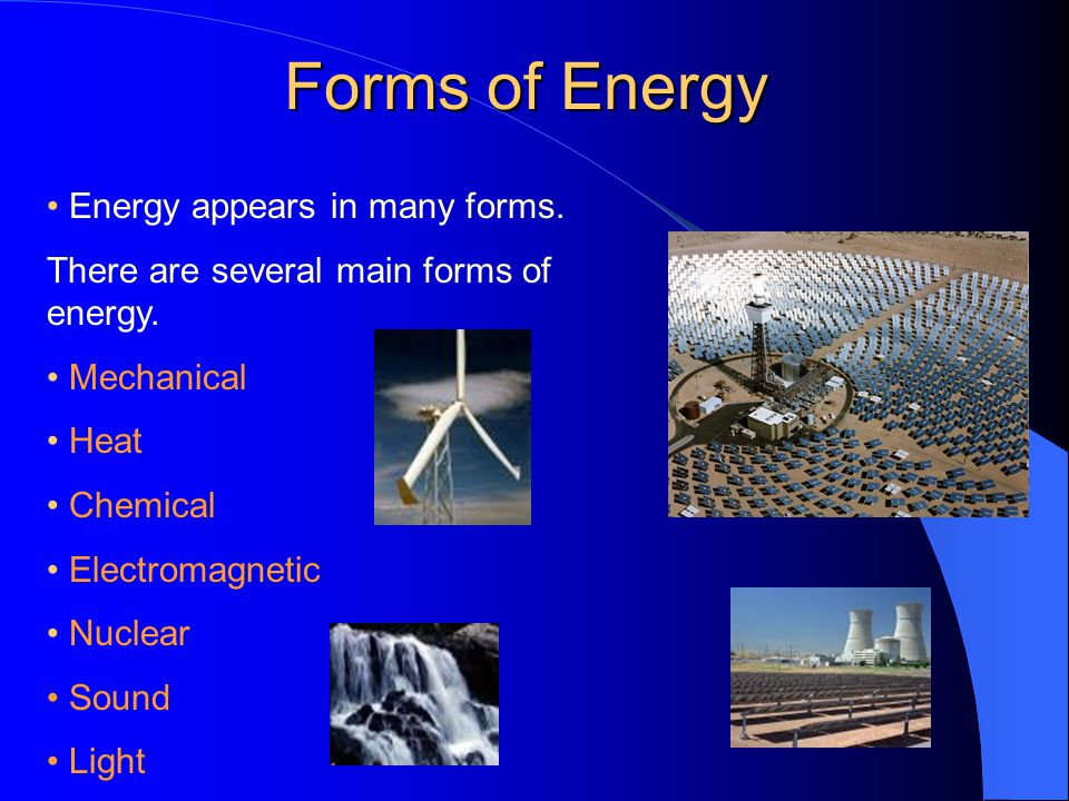 Forms of Energy Energy appears in many forms.There are several main forms of energy.
