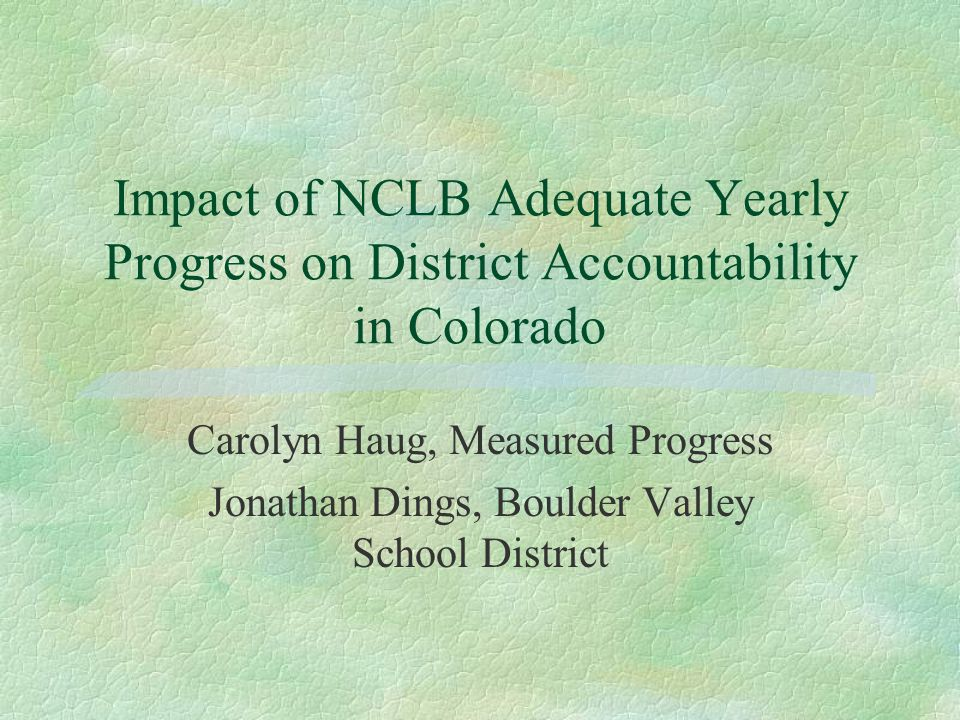AERA Annual Meeting 4/12/04 Presentation Overview §Evaluation Framework §AYP Impact in Boulder Valley School District §Colorado Context of Multiple Accountability Systems §Toward an Improved Accountability System