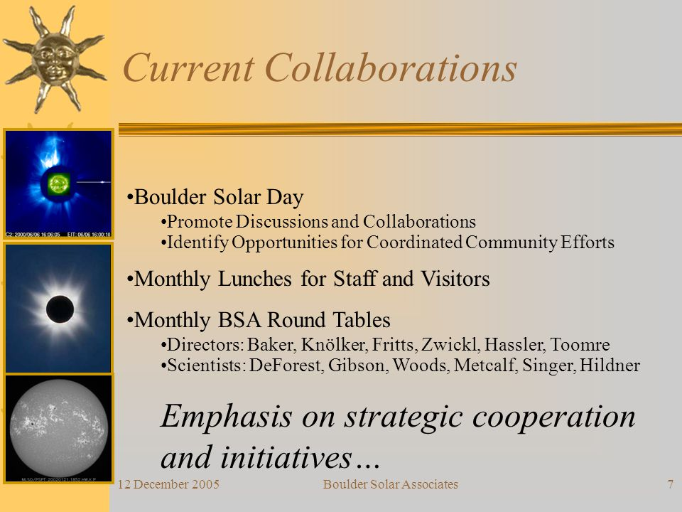 12 December 2005Boulder Solar Associates7 Current Collaborations Boulder Solar Day Promote Discussions and Collaborations Identify Opportunities for C