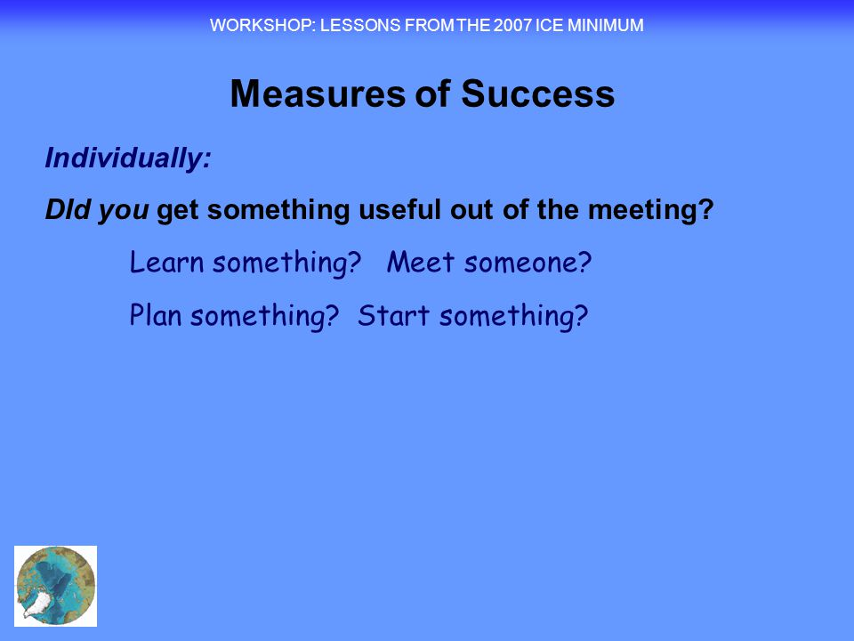 WORKSHOP : LESSONS FROM THE 2007 ICE MINIMUM Individually: DId you get something useful out of the meeting.