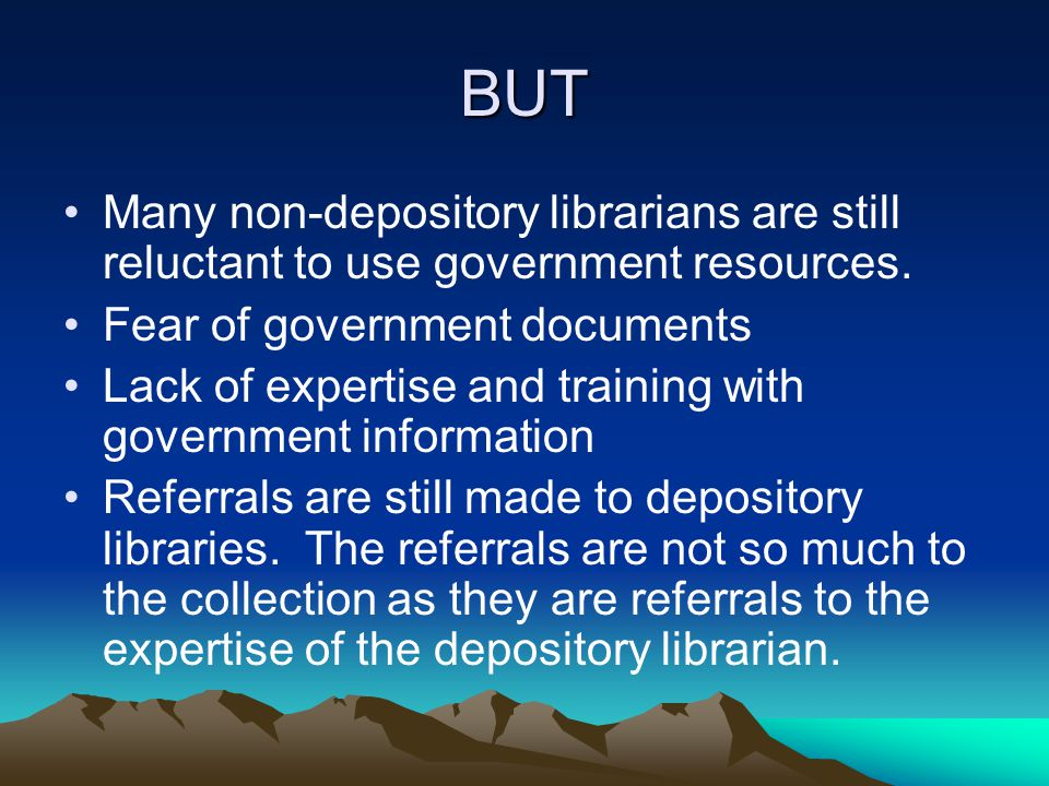 BUT Many non-depository librarians are still reluctant to use government resources.