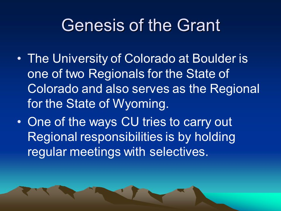 Genesis of the Grant The University of Colorado at Boulder is one of two Regionals for the State of Colorado and also serves as the Regional for the State of Wyoming.