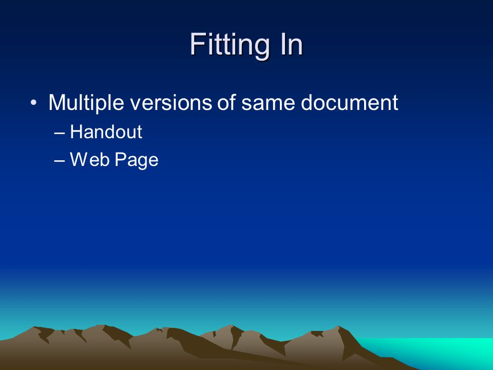 Fitting In Multiple versions of same document –Handout –Web Page