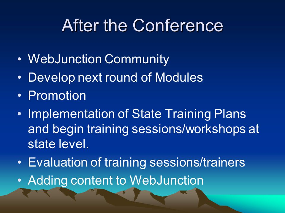 After the Conference WebJunction Community Develop next round of Modules Promotion Implementation of State Training Plans and begin training sessions/workshops at state level.
