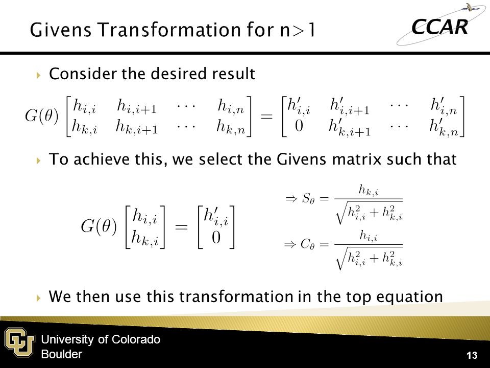 University of Colorado Boulder  Consider the desired result 13  To achieve this, we select the Givens matrix such that  We then use this transformation in the top equation