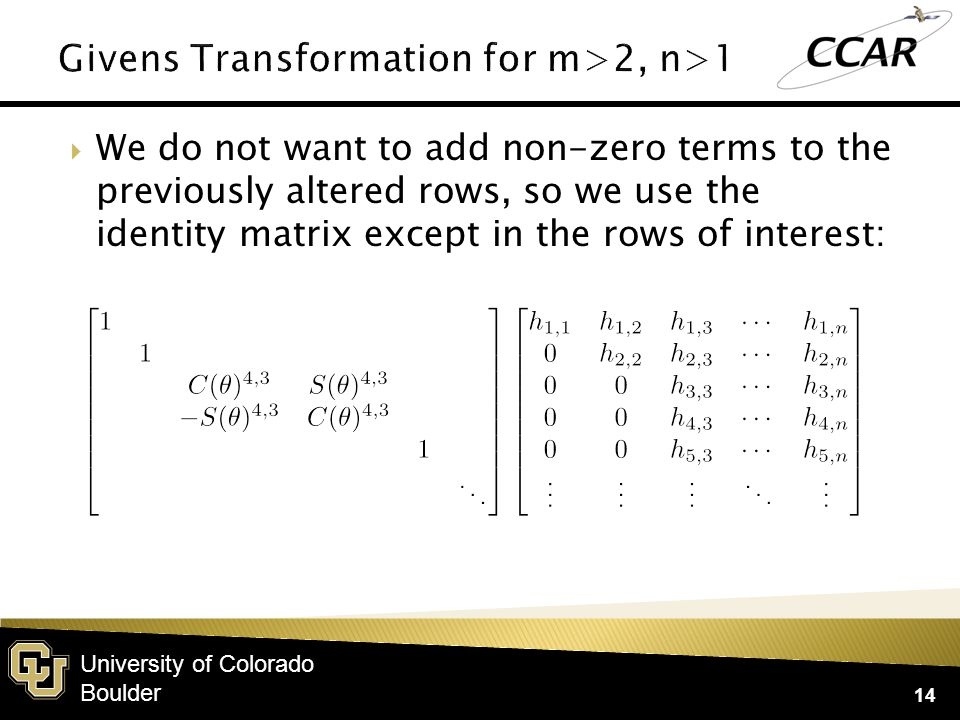University of Colorado Boulder  We do not want to add non-zero terms to the previously altered rows, so we use the identity matrix except in the rows of interest: 14