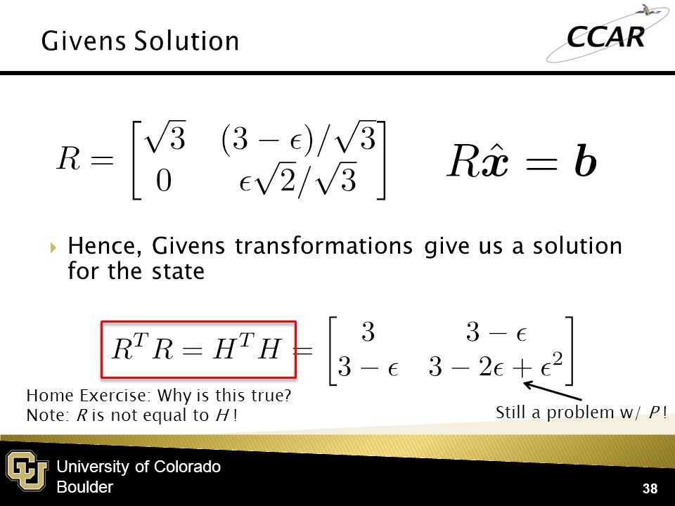 University of Colorado Boulder  Hence, Givens transformations give us a solution for the state 38 Home Exercise: Why is this true.