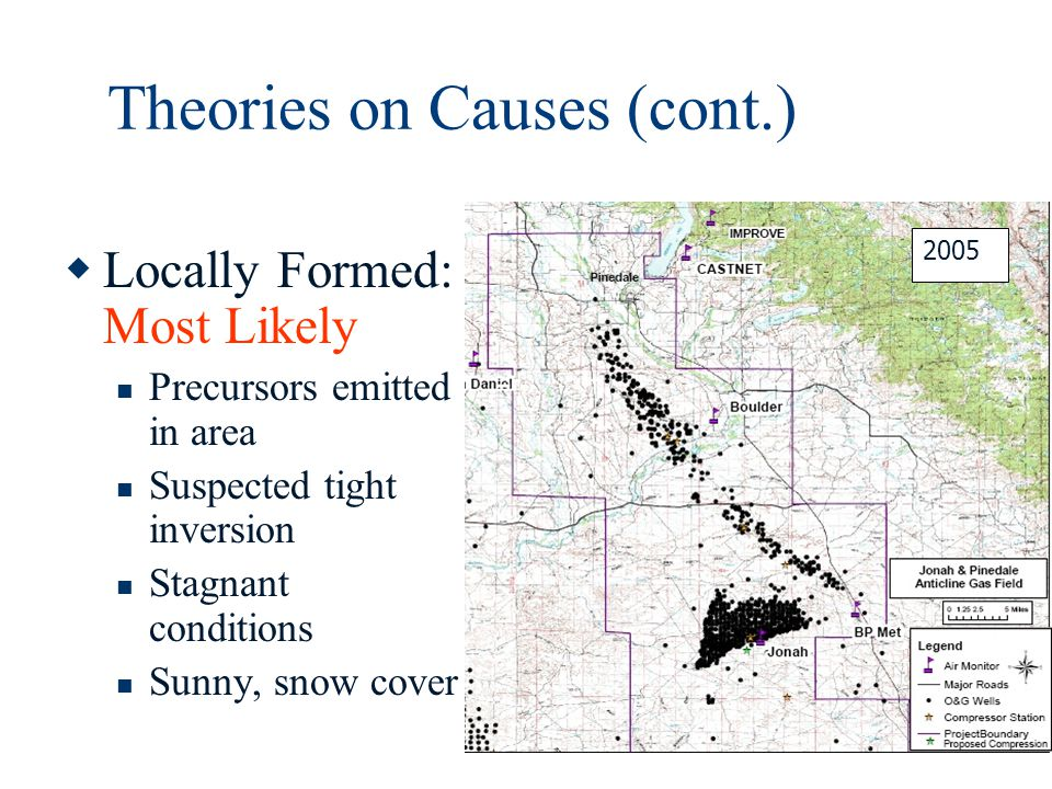 Theories on Causes (cont.)  Locally Formed: Most Likely Precursors emitted in area Suspected tight inversion Stagnant conditions Sunny, snow cover 2005