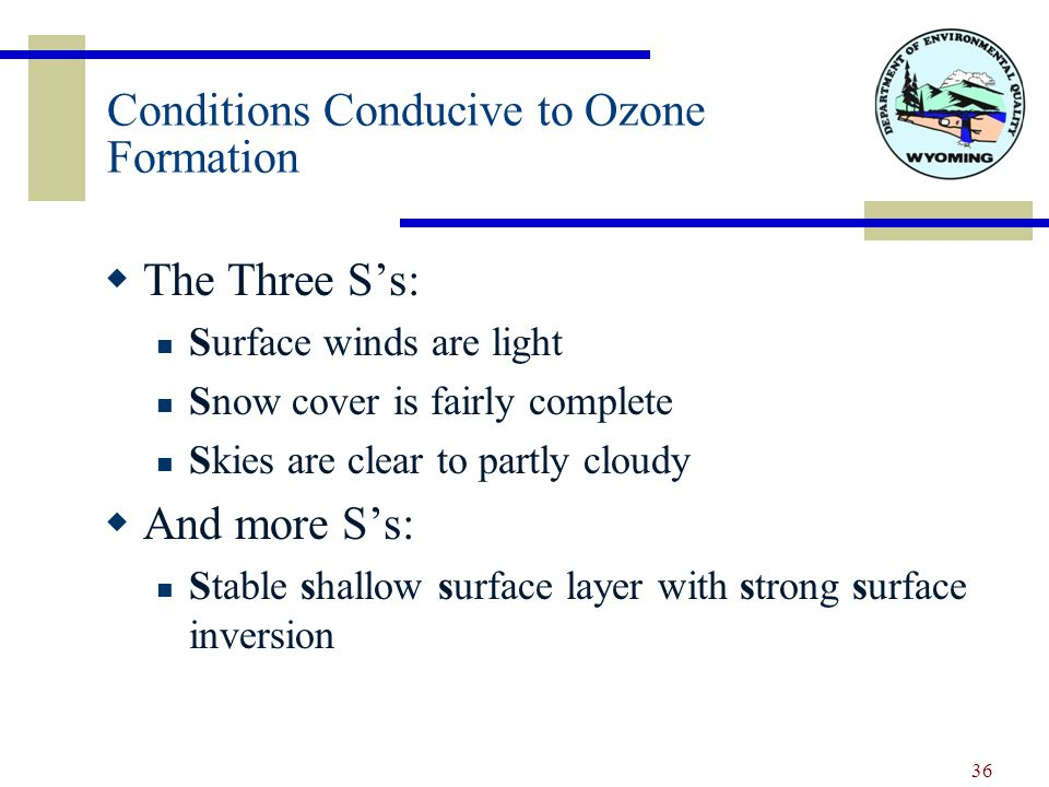 Conditions Conducive to Ozone Formation  The Three S's: Surface winds are light Snow cover is fairly complete Skies are clear to partly cloudy  And more S's: Stable shallow surface layer with strong surface inversion 36
