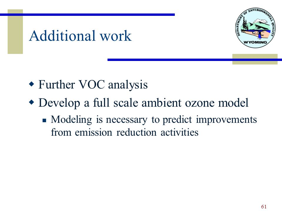 Additional work  Further VOC analysis  Develop a full scale ambient ozone model Modeling is necessary to predict improvements from emission reduction activities 61