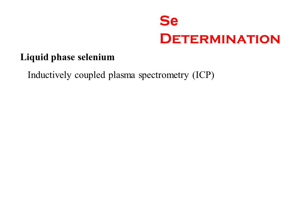 S e Determination Liquid phase selenium Inductively coupled plasma spectrometry (ICP)