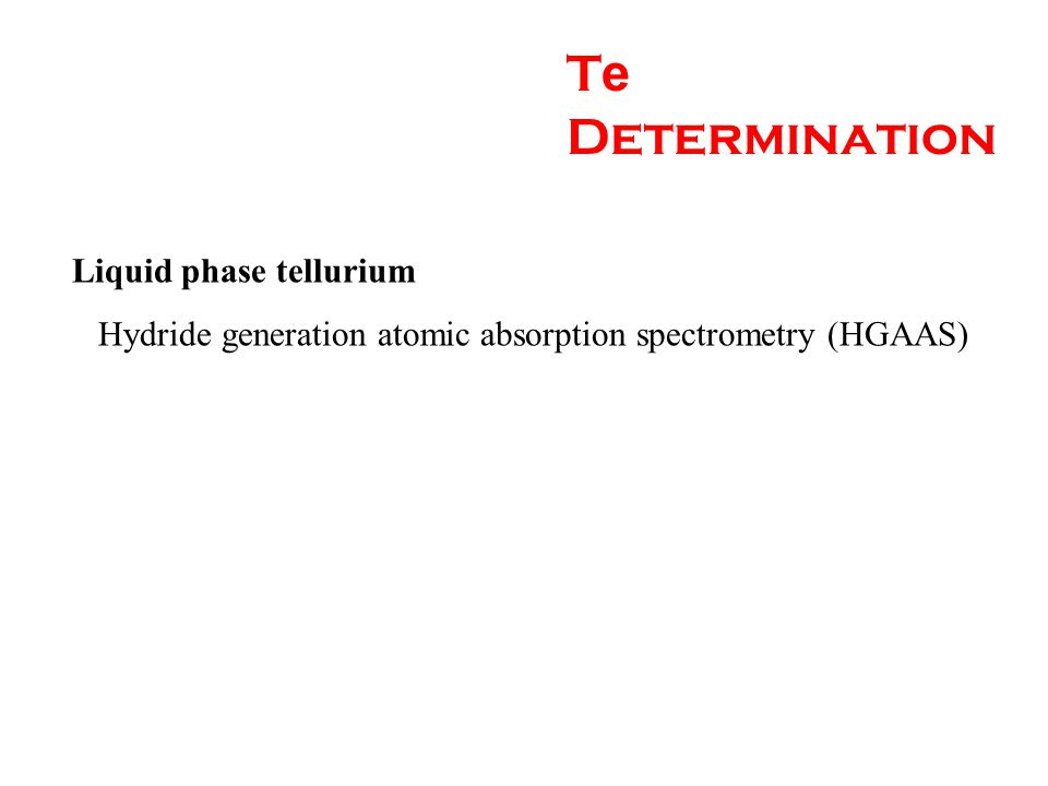 T e Determination Liquid phase tellurium Hydride generation atomic absorption spectrometry (HGAAS)