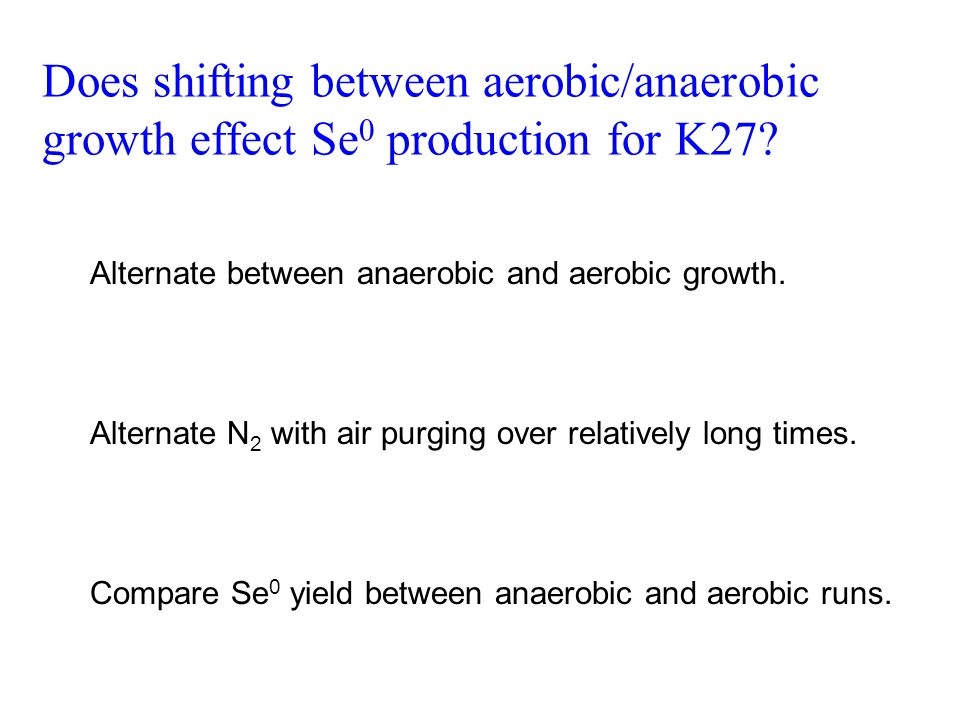 Does shifting between aerobic/anaerobic growth effect Se 0 production for K27.