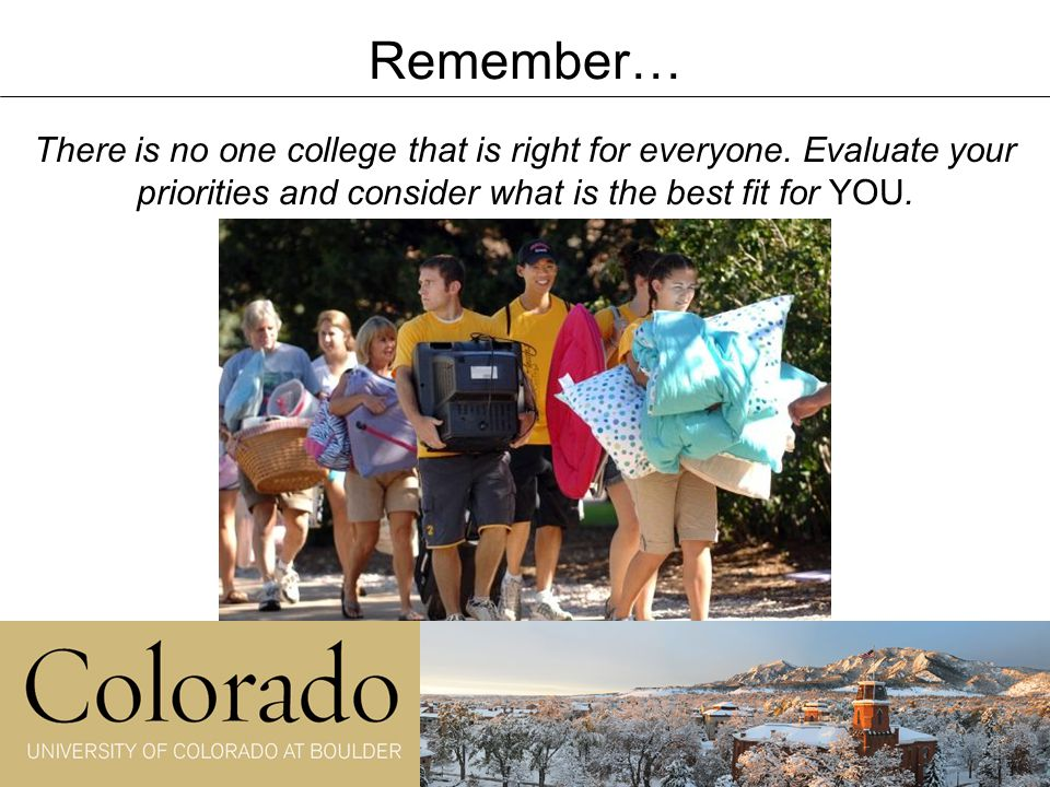 Remember… There is no one college that is right for everyone.