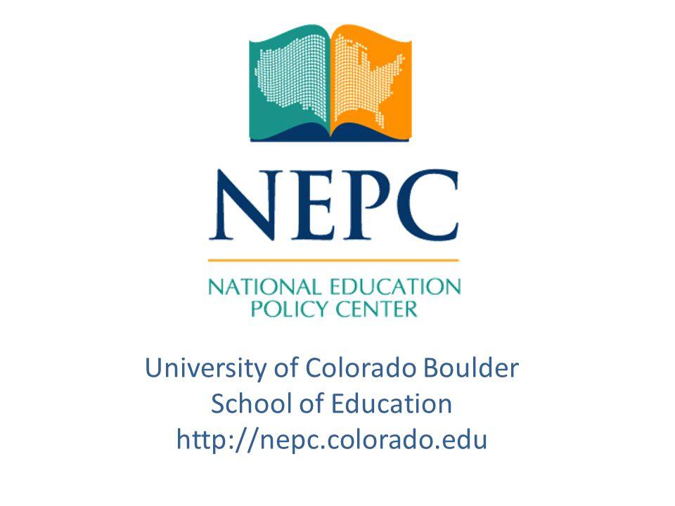 University of Colorado Boulder School of Education http://nepc.colorado.edu