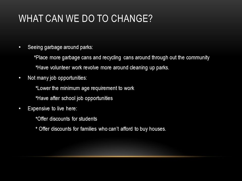 WHAT CAN WE DO TO CHANGE.