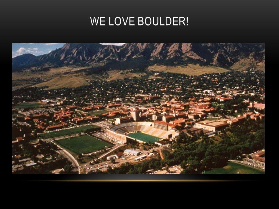 WE LOVE BOULDER!