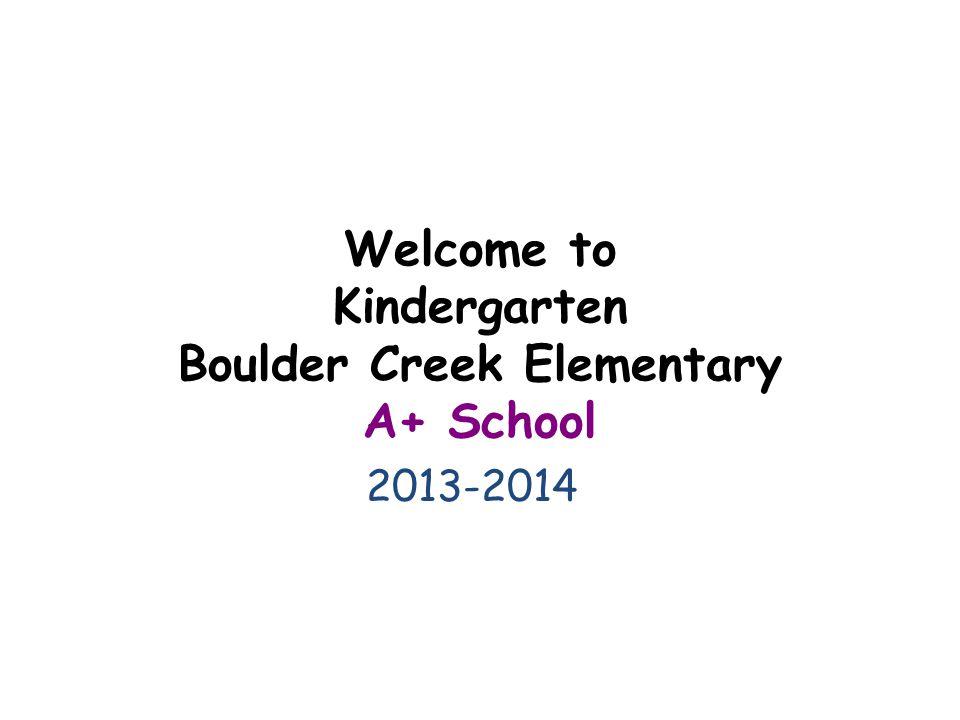 Welcome to Kindergarten Boulder Creek Elementary A+ School 2013-2014