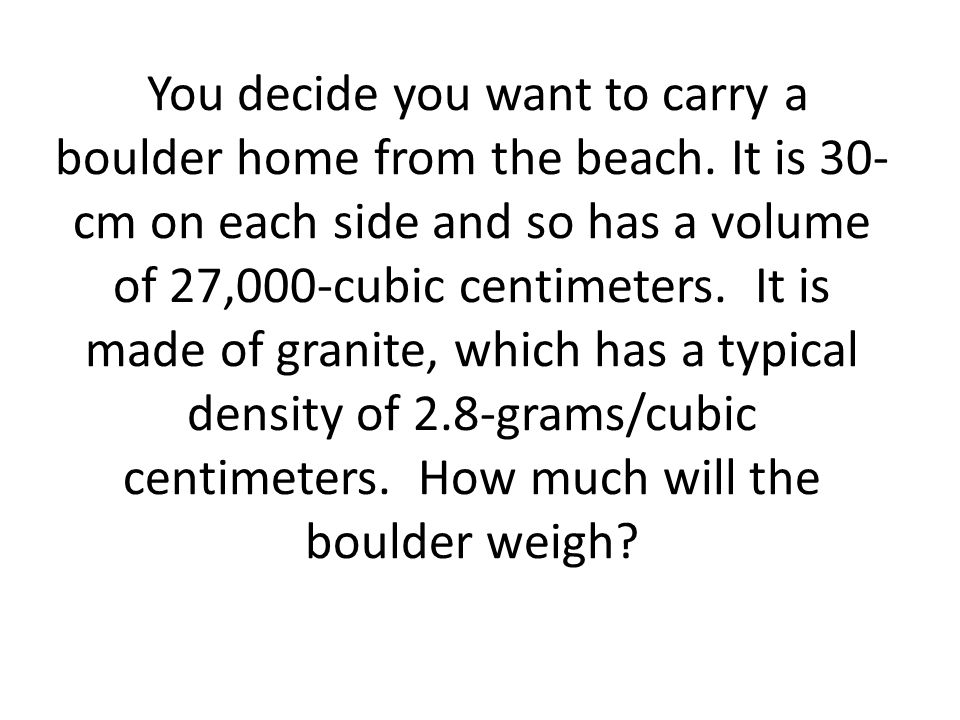 You decide you want to carry a boulder home from the beach.