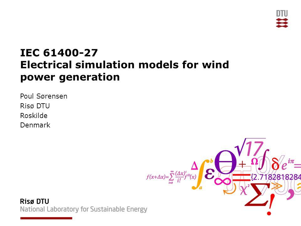 IEC 61400-27 Electrical simulation models for wind power generation Poul Sørensen Risø DTU Roskilde Denmark