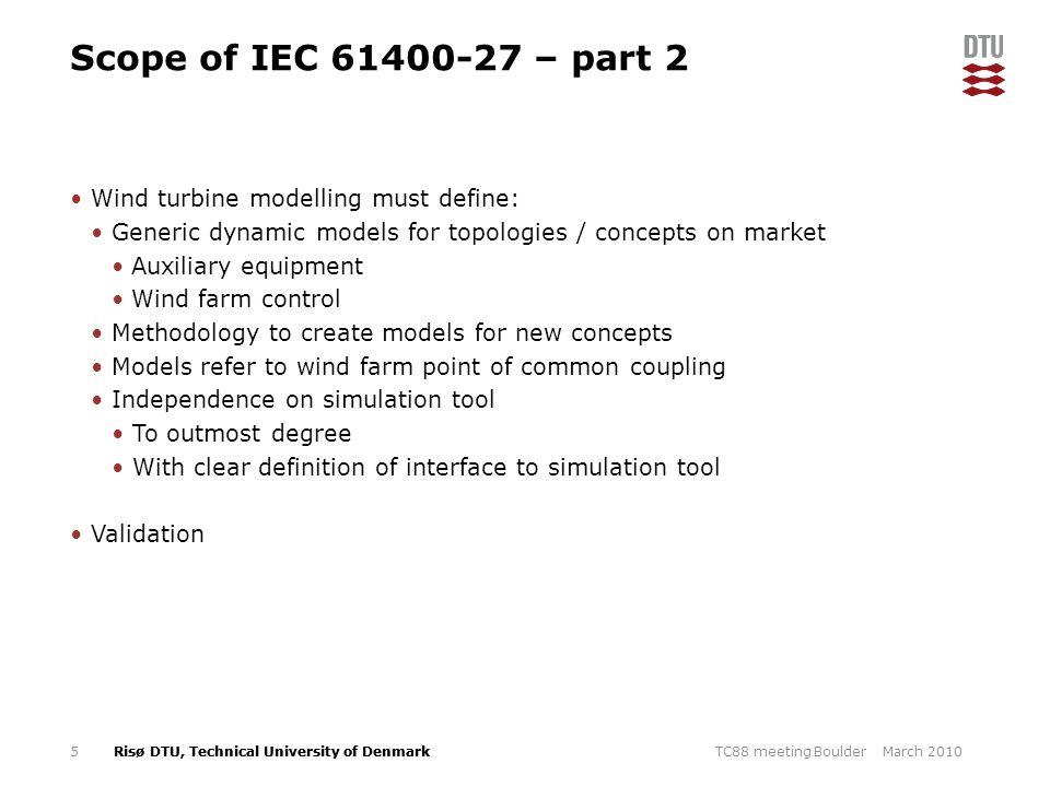 Risø DTU, Technical University of Denmark Scope of IEC 61400-27 – part 2 Wind turbine modelling must define: Generic dynamic models for topologies / c